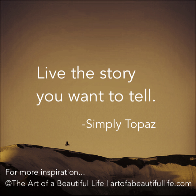 Live the Story You Want to Tell Quote