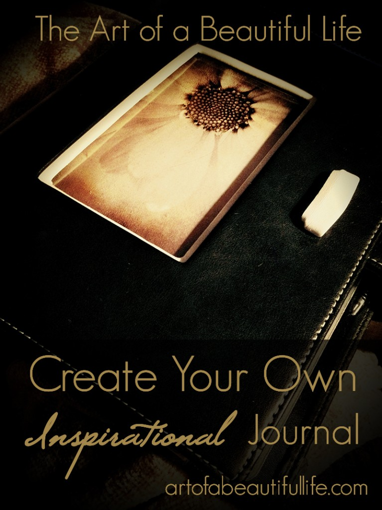Create Your Own Inspirational Journal | artofabeautifullife.com