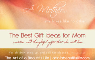 Gifts for Mom - Creative and thoughtful gifts she will love. | artofabeautifullife.com