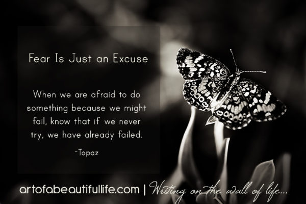 When Fear Is Just Another Excuse, Learn How to Be Brave by artofabeautifullife.com