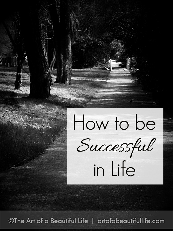 How to Be Successful in Life | artofabeautifullife.com