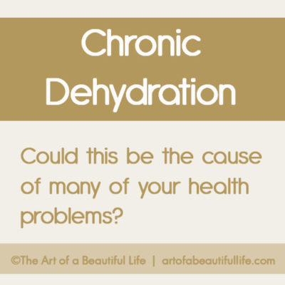 Chronic Dehydration - Could this be causing your health problems? | artofabeautifullife.com