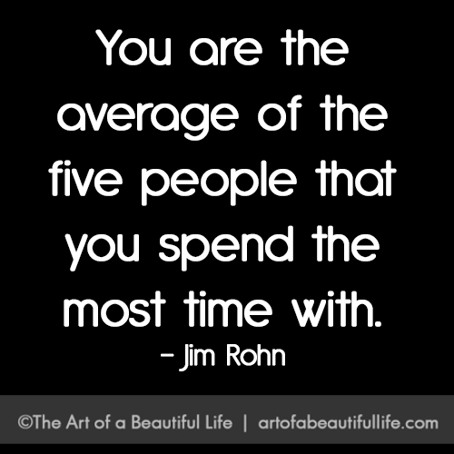 The Five People You Spend the Most Time With ... read more at artofabeautifullife.com