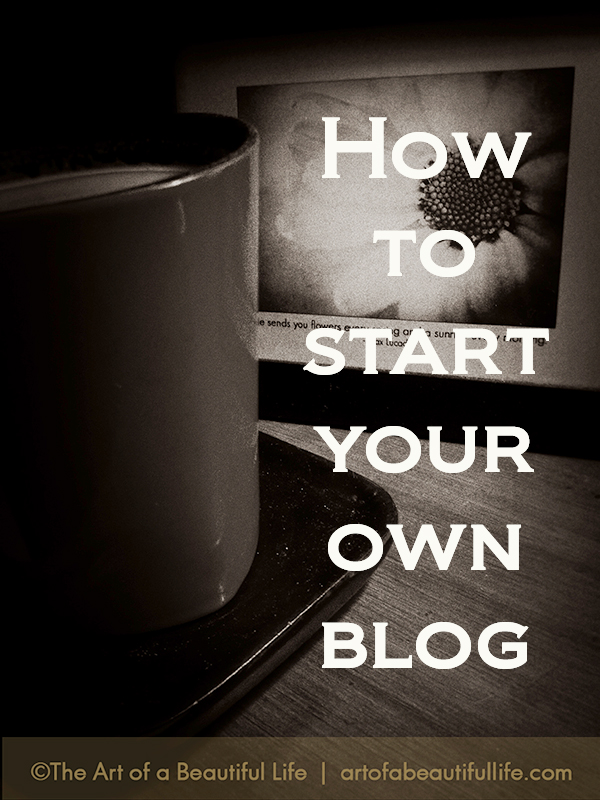 How to Start a Blog Series by artofabeautifullife.com