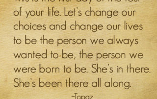 Let's change our choices and change our lives to be the person we always wanted to be, the person we were born to be. She's in there. She's been there all along.   Read more about 3 women who did just that!   artofabeautifullife.com