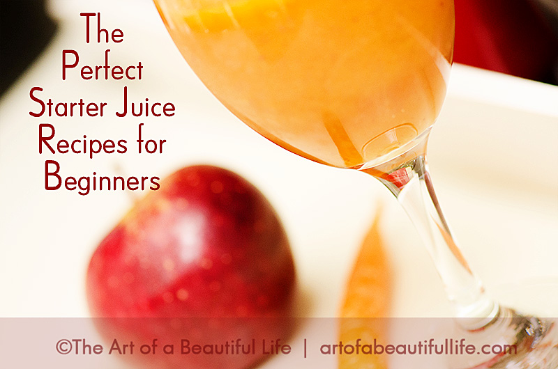 The Perfect Starter Juice Recipes for Beginners | artofabeautifullife.com