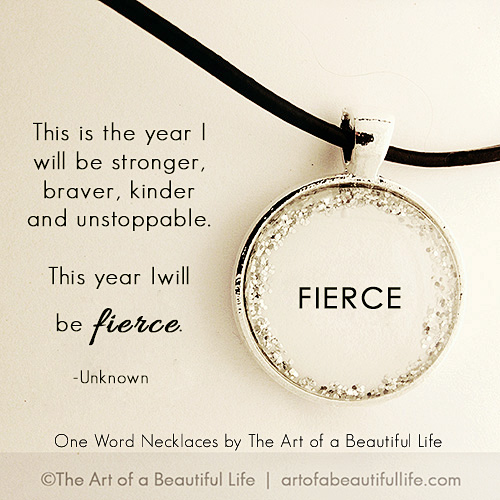 This is the year I will be stronger, braver, kinder & unstoppable. This year I will be fierce. -Unknown | Fierce Necklace - One Word Necklace by artofabeautifullife.com