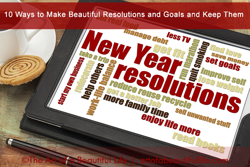 10 Ways to Make Beautiful Resolutions and Goals and Keep Them