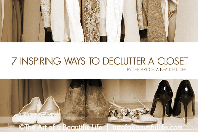 7 Inspiring Ways to Declutter a Closet by artofabeautifullife.com | Be inspired to delcutter and organize your closet space with these 7 beautiful tips...