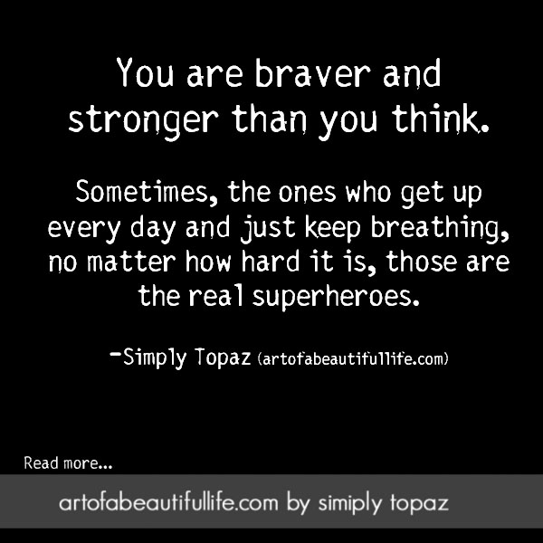 You Are Braver Than You Think Quote by Topaz