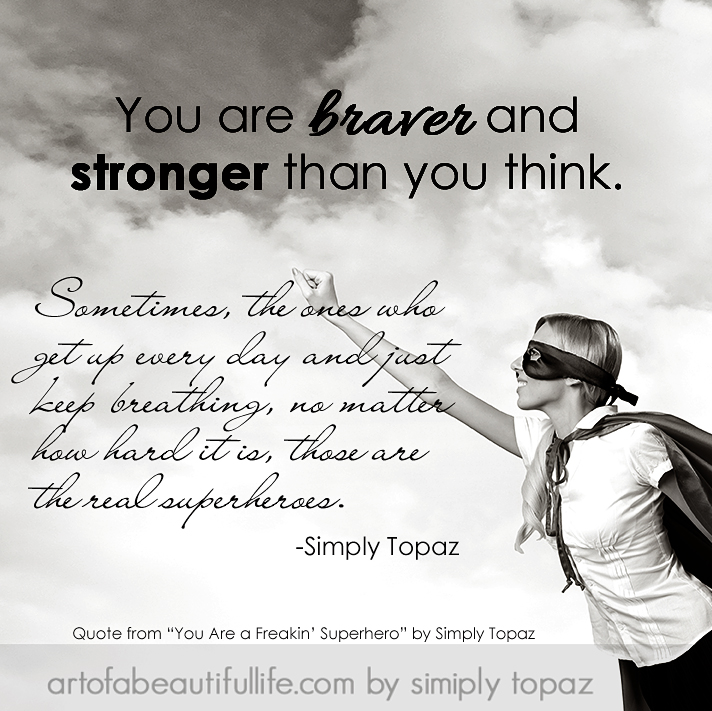 You are braver than you think, my superhero friend!
