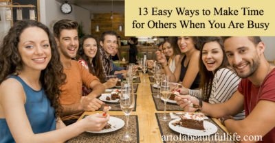 13 Easy Ways to Make Time for Friends and Family When You Are Busy