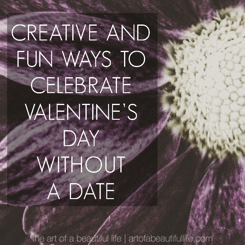 Creative and Fun Ways to Celebrate Valentine's Day without a Date