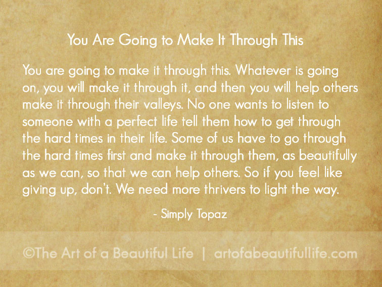 You will get through this. | artofabeautifullife.com