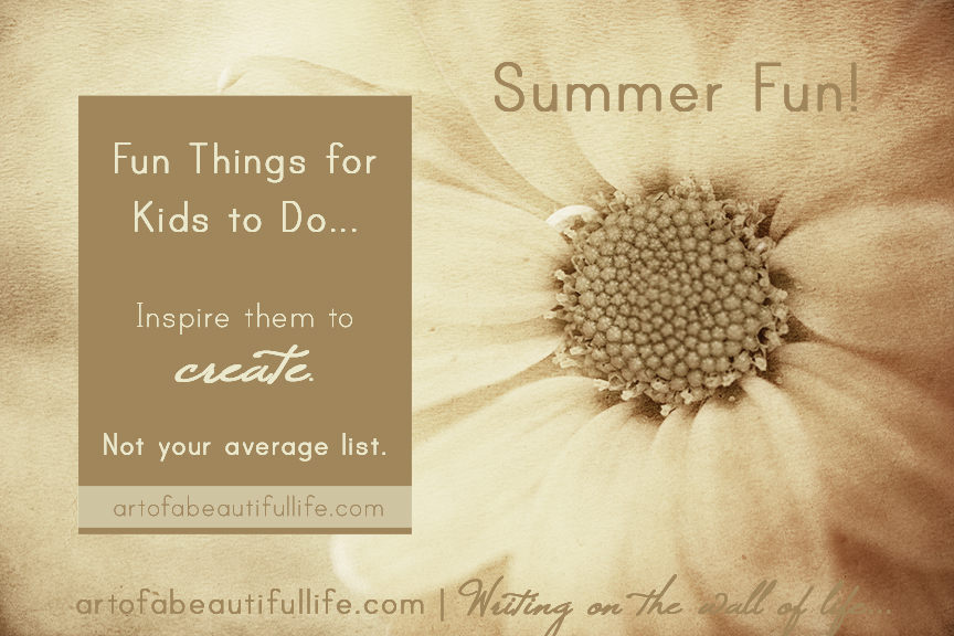 Summer Things to Do for Kids by artofabeautifullife.com