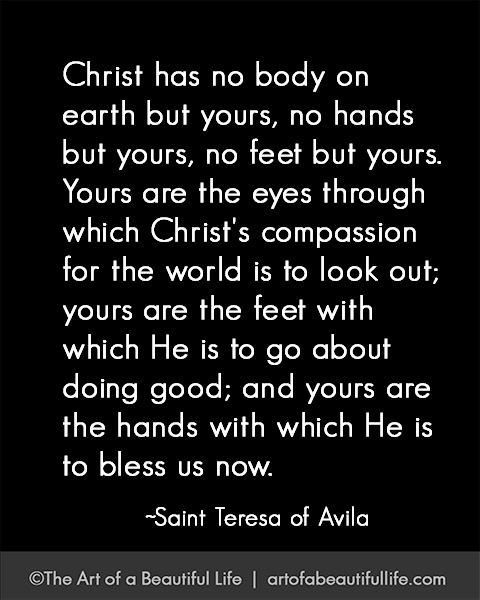 We are the hands and feet of Christ.   Read more about making a dent in the Universe... artofabeautifullife.com