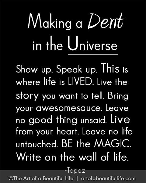 Making a Dent in the Universe   Read more artofabeautifullife.com