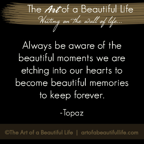 I Am Making a Memory by The Art of a Beautiful Life | Read more... artofabeautifullife.com