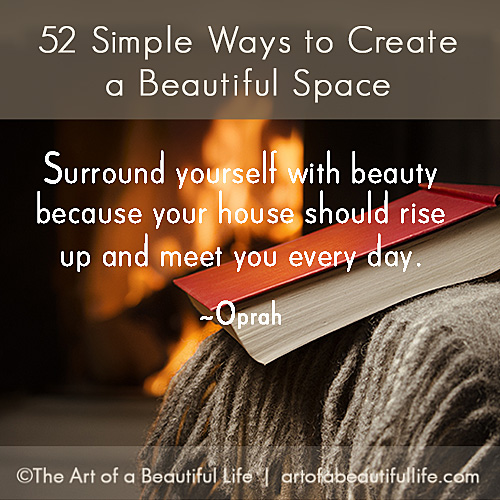 52 Simple Ways to Create a Beautiful Space by artofabeautifullife.com | Free, Printable Download